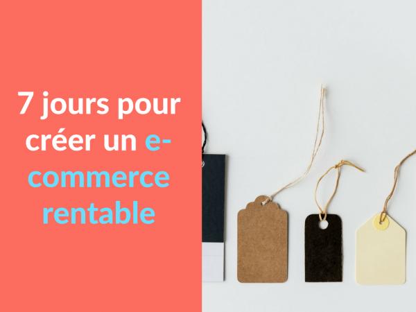Miniature - 7 jours pour creer un e-commerce rentable