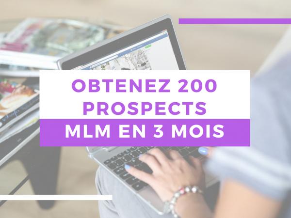 Obtenez 200 prospects MLM en 3 mois