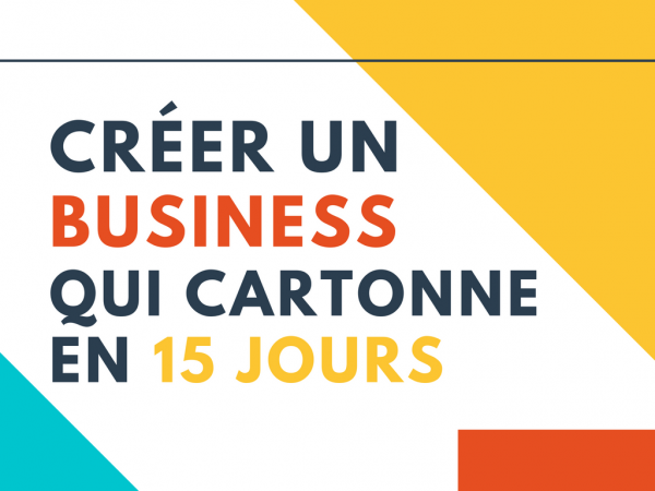 Creer un business qui cartonne en 15 jours