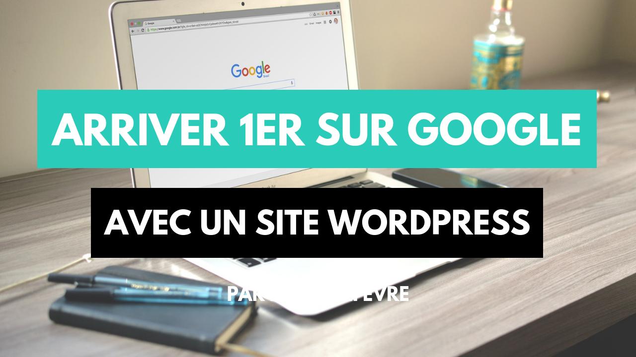 Arriver 1er sur Google avec un site WordPress